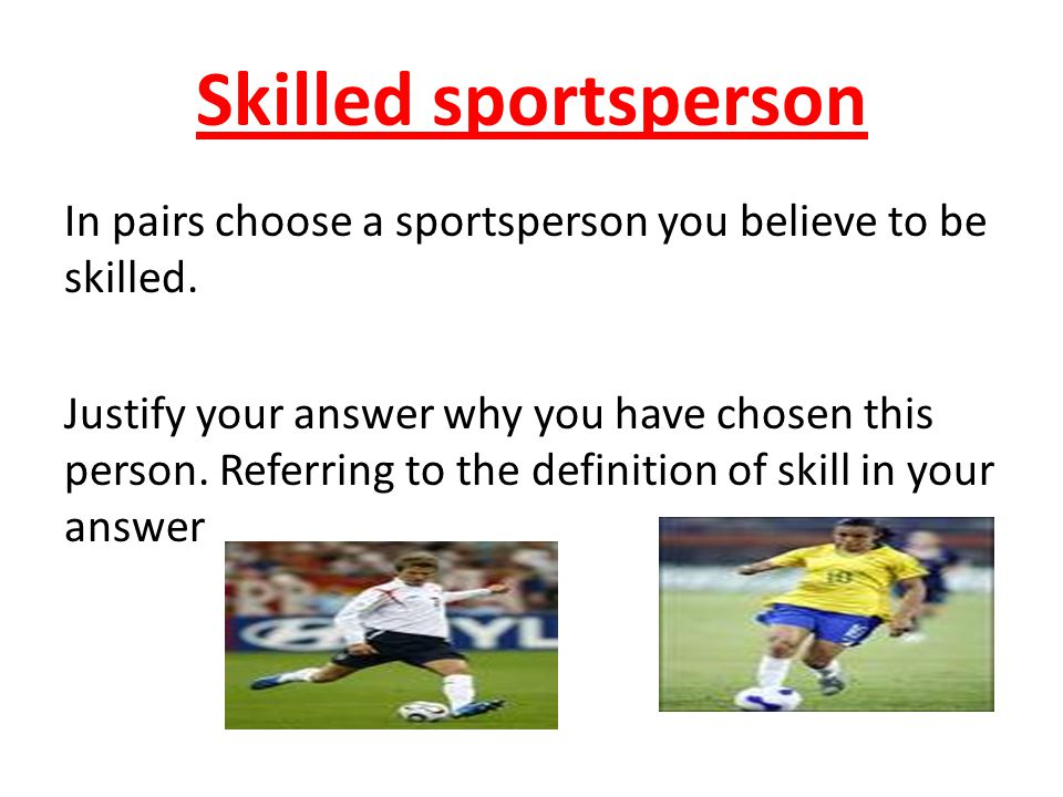 Skilled sportsperson In pairs choose a sportsperson you believe to be skilled.