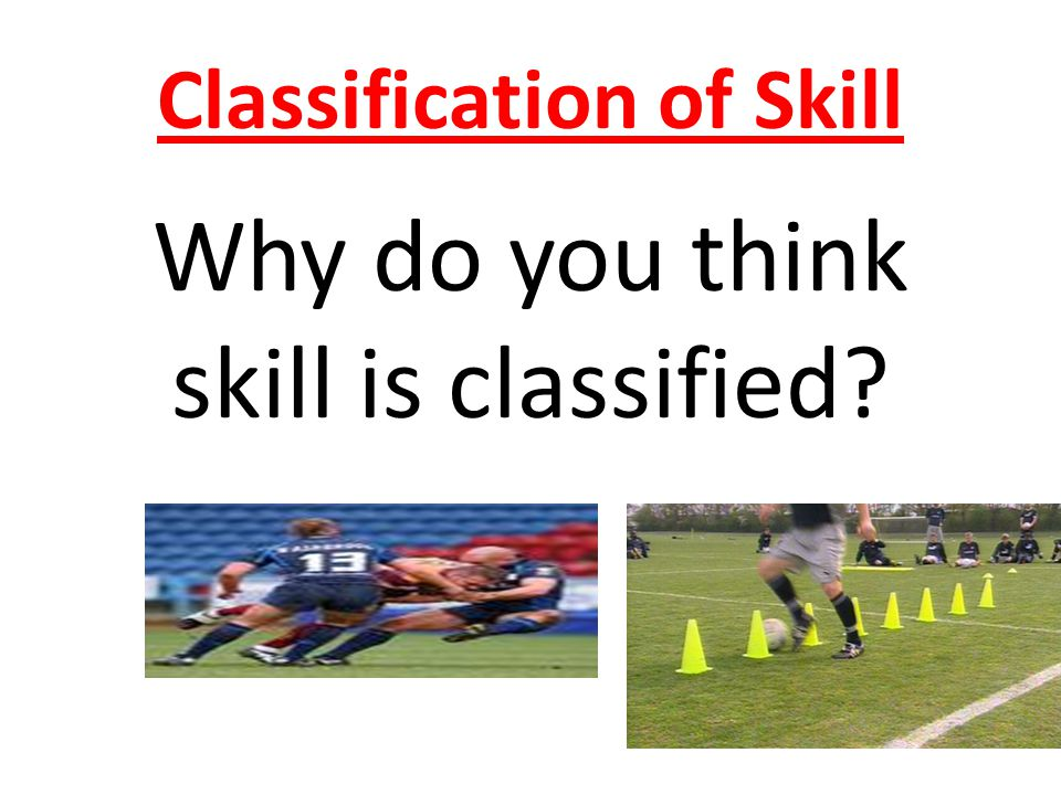 Classification of Skill