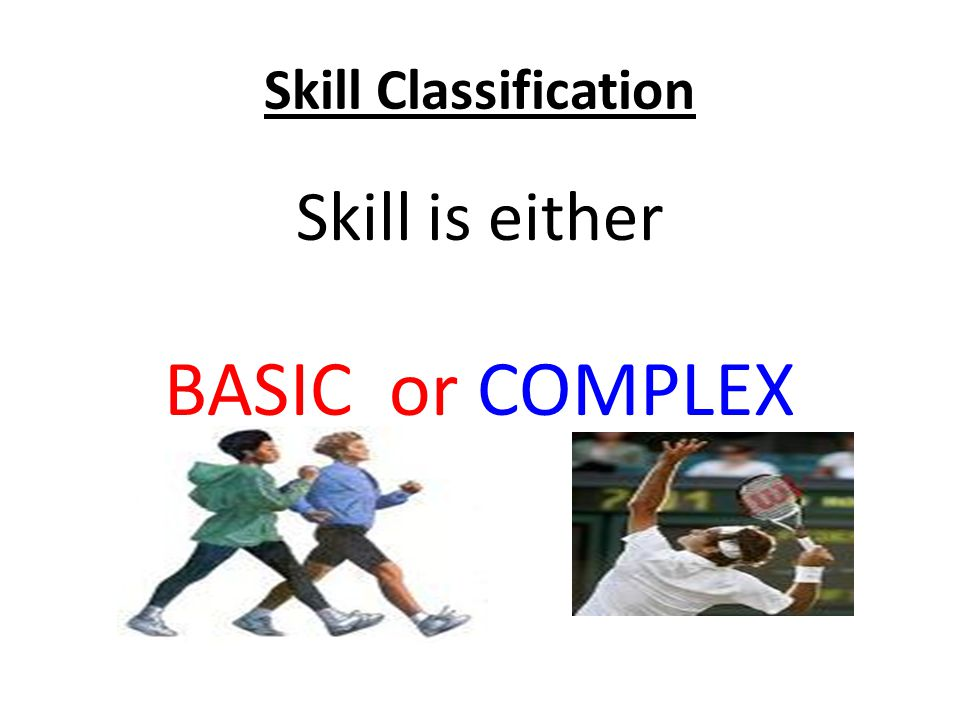 Skill Classification Skill is either BASIC or COMPLEX