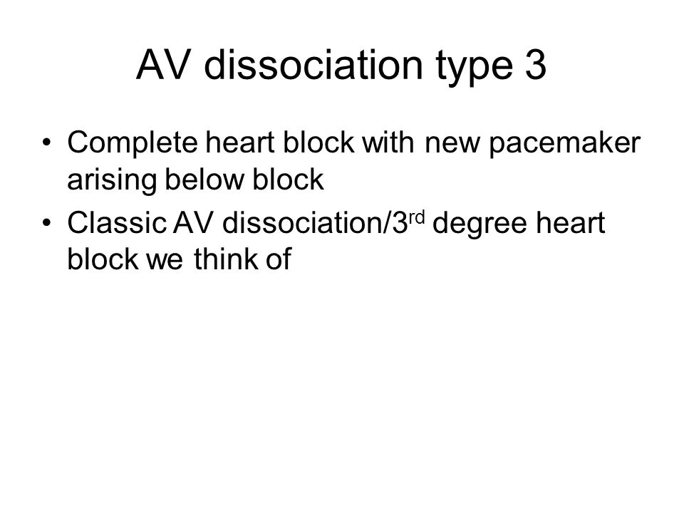 AV dissociation type 3 Complete heart block with new pacemaker arising below block.