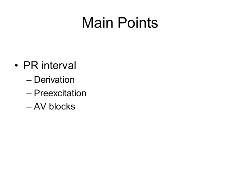 Main Points PR interval Derivation Preexcitation AV blocks