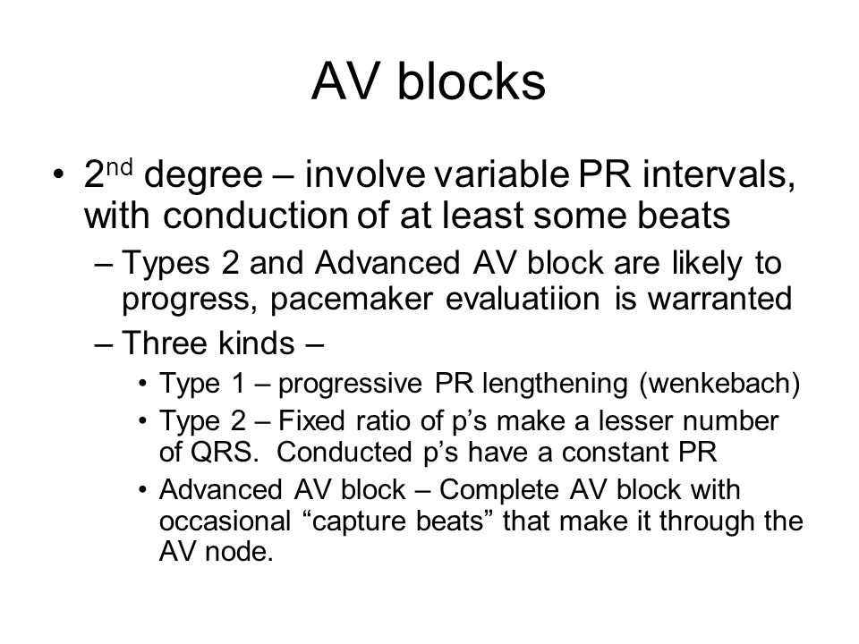 AV blocks 2nd degree – involve variable PR intervals, with conduction of at least some beats.
