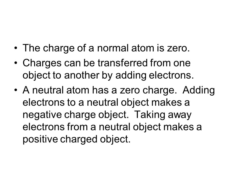 The charge of a normal atom is zero.