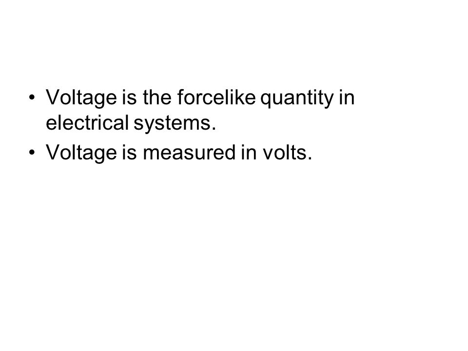 Voltage is the forcelike quantity in electrical systems.