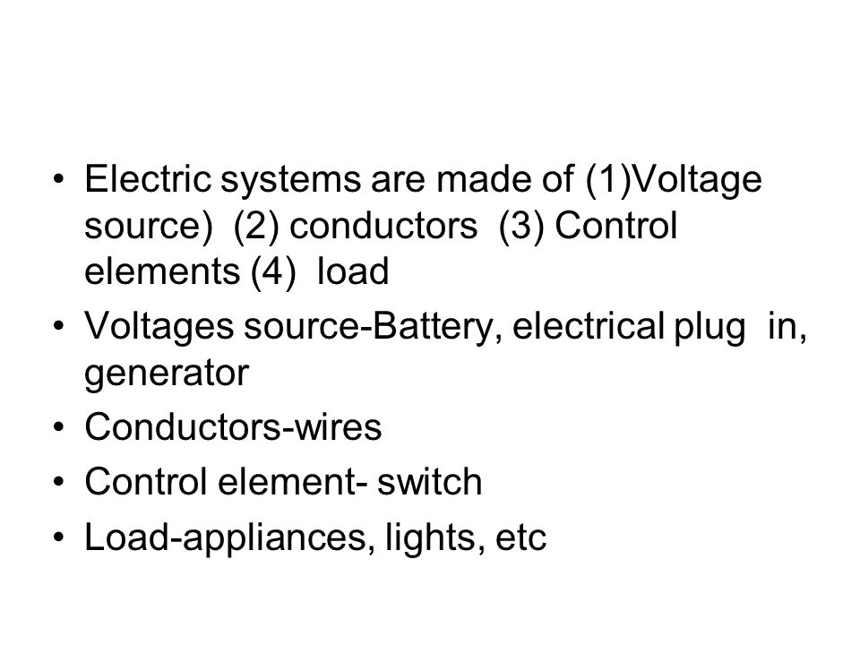 Electric systems are made of (1)Voltage source) (2) conductors (3) Control elements (4) load