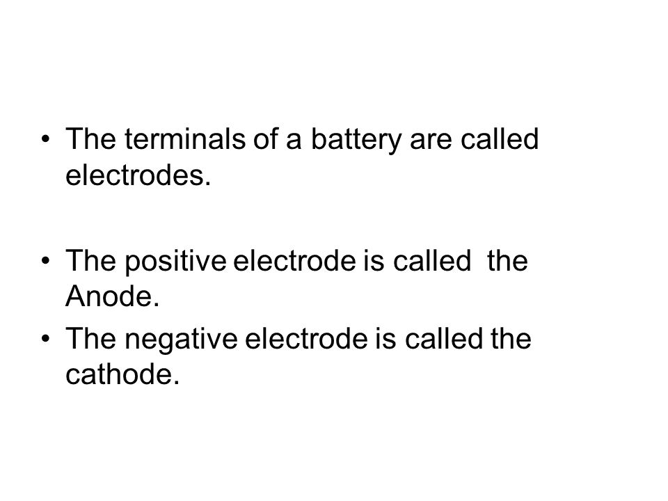 The terminals of a battery are called electrodes.
