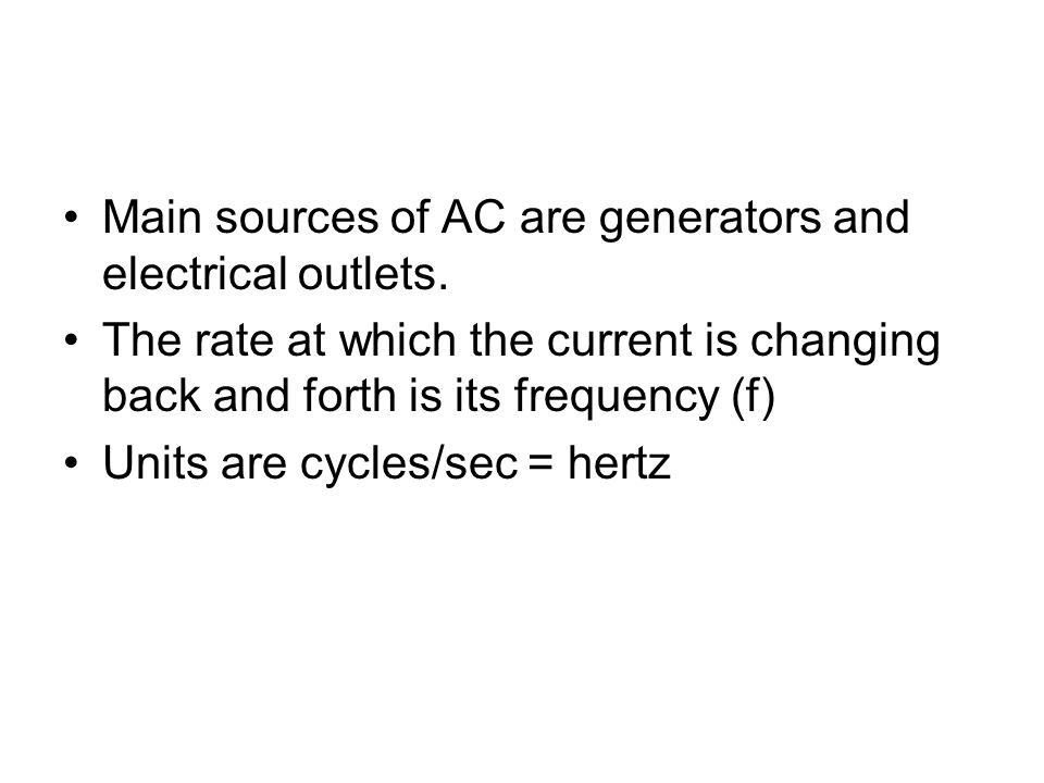 Main sources of AC are generators and electrical outlets.
