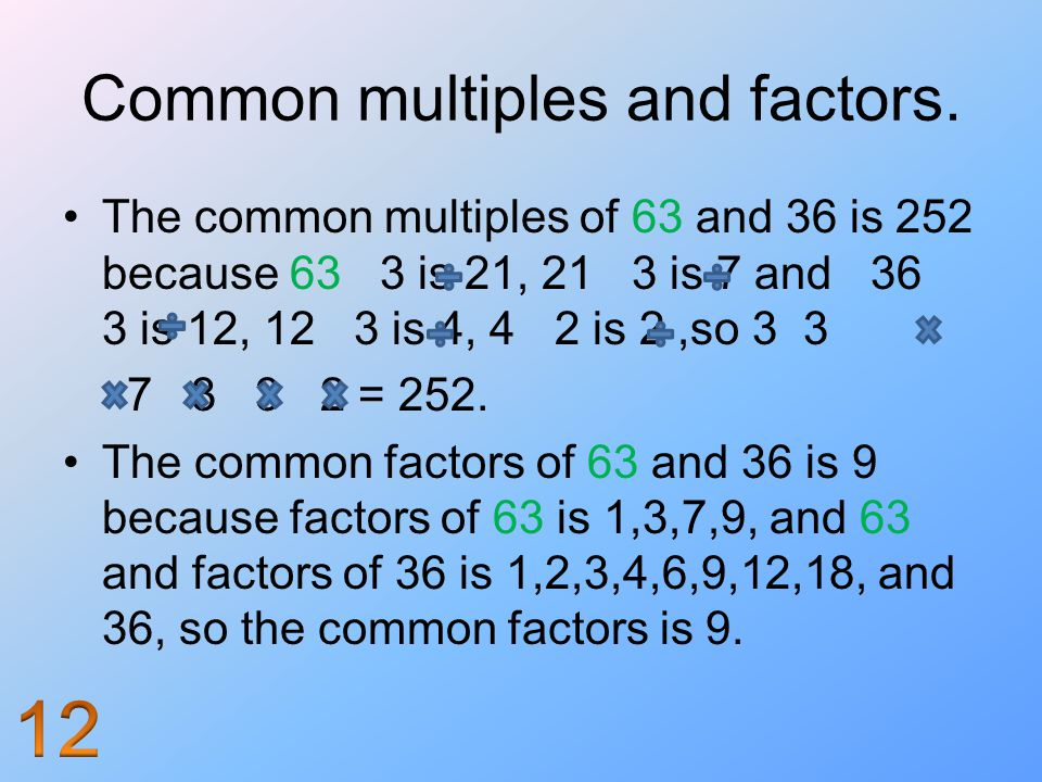 Common multiples and factors.
