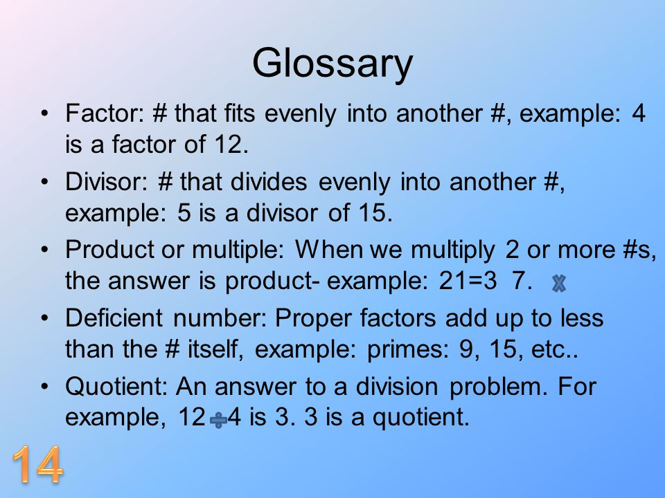 Glossary Factor: # that fits evenly into another #, example: 4 is a factor of 12.