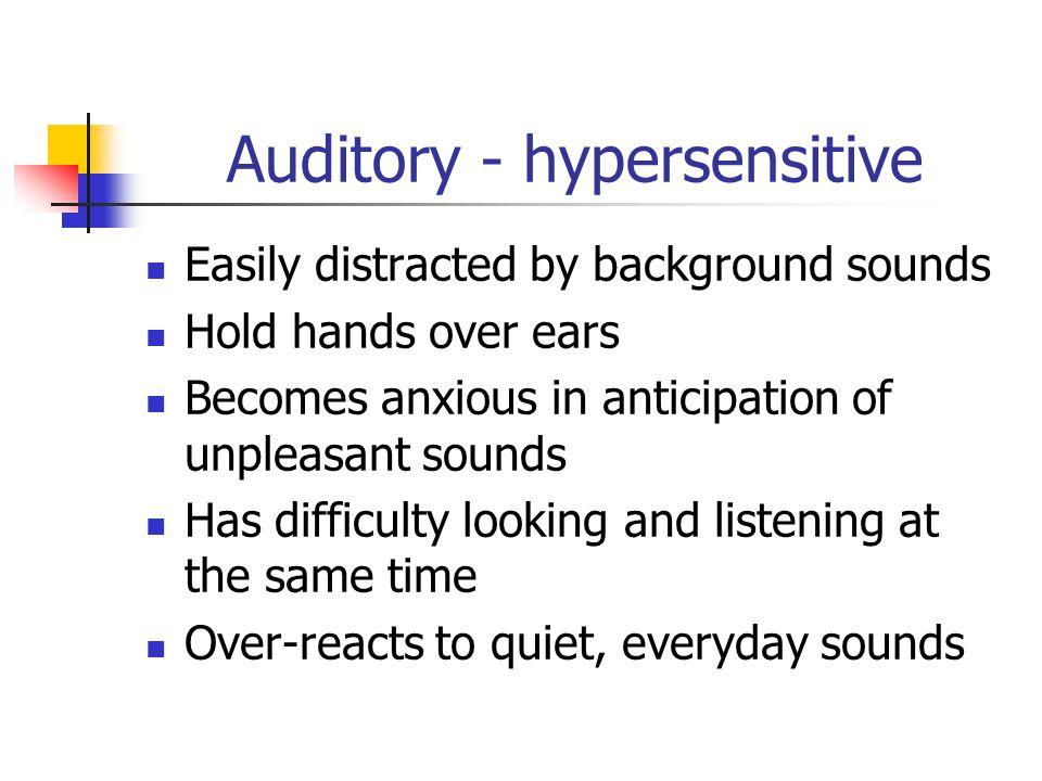 Auditory - hypersensitive