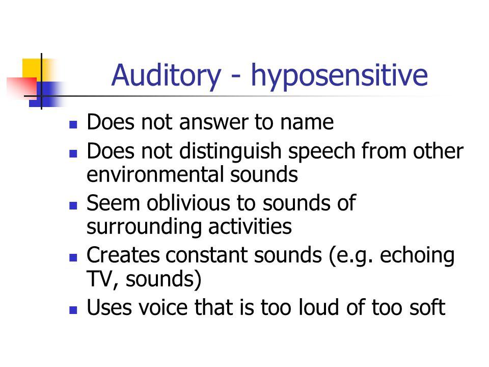 Auditory - hyposensitive