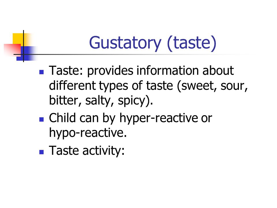 Gustatory (taste) Taste: provides information about different types of taste (sweet, sour, bitter, salty, spicy).