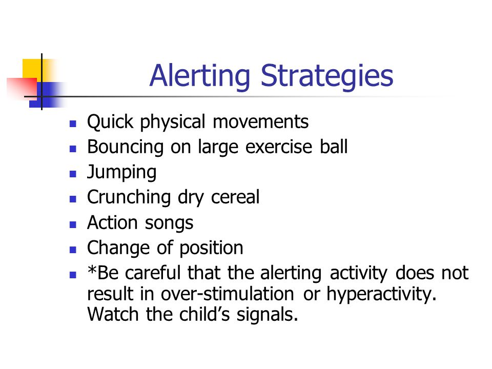Alerting Strategies Quick physical movements