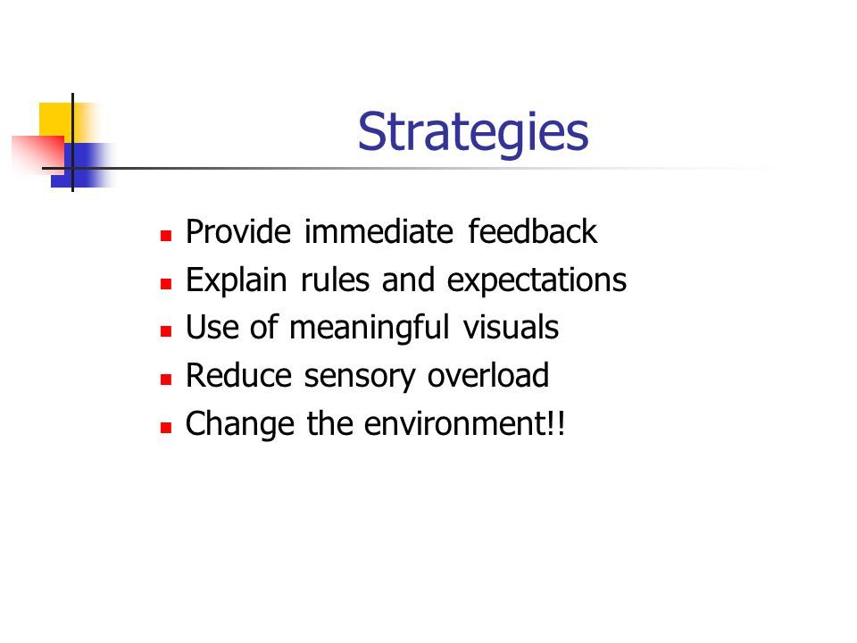 Strategies Provide immediate feedback Explain rules and expectations