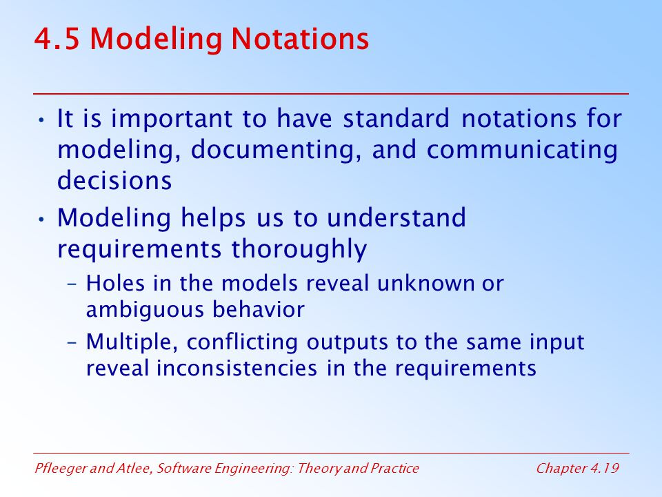 4.5 Modeling Notations It is important to have standard notations for modeling, documenting, and communicating decisions.