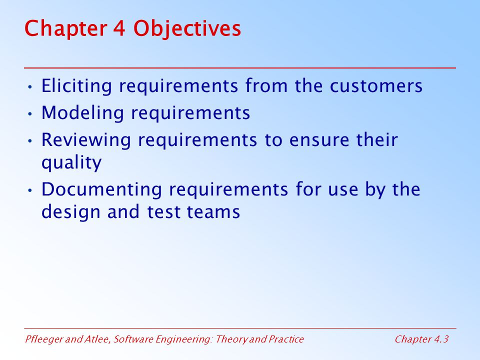 Chapter 4 Objectives Eliciting requirements from the customers