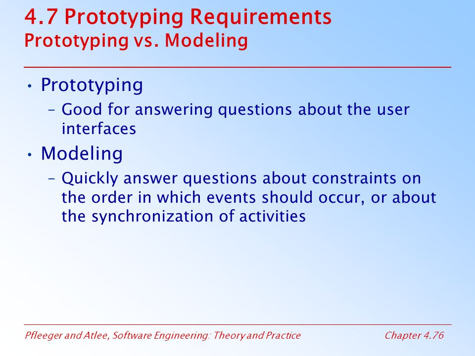 4.7 Prototyping Requirements Prototyping vs. Modeling