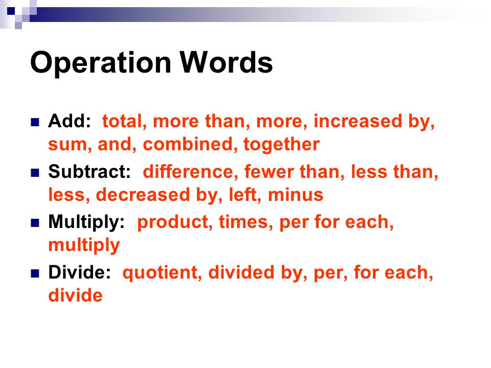 Operation Words Add: total, more than, more, increased by, sum, and, combined, together.