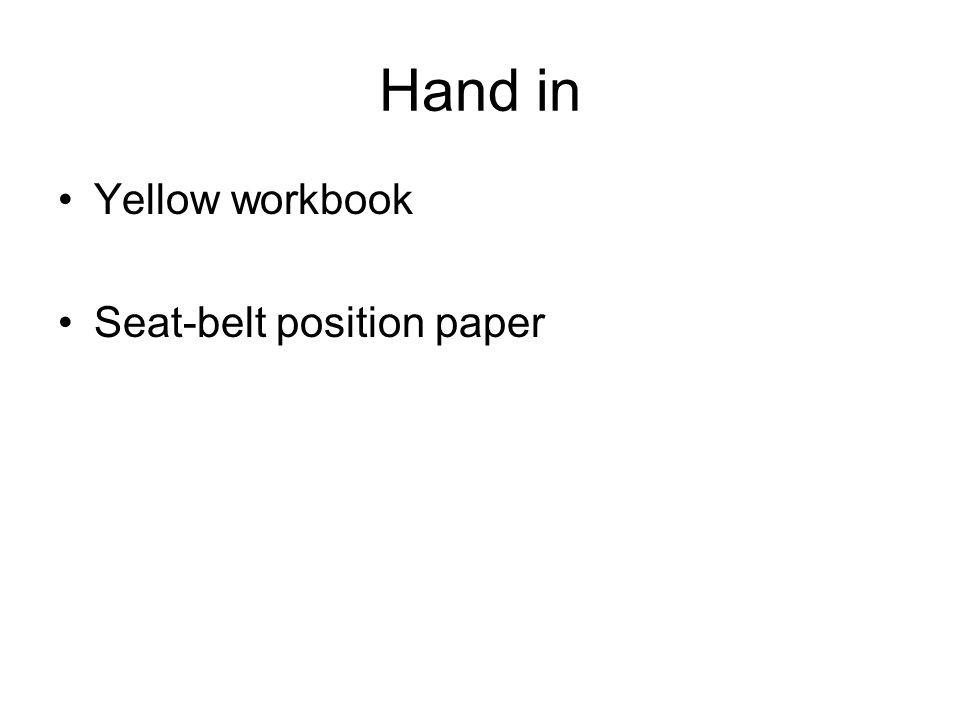 Hand in Yellow workbook Seat-belt position paper