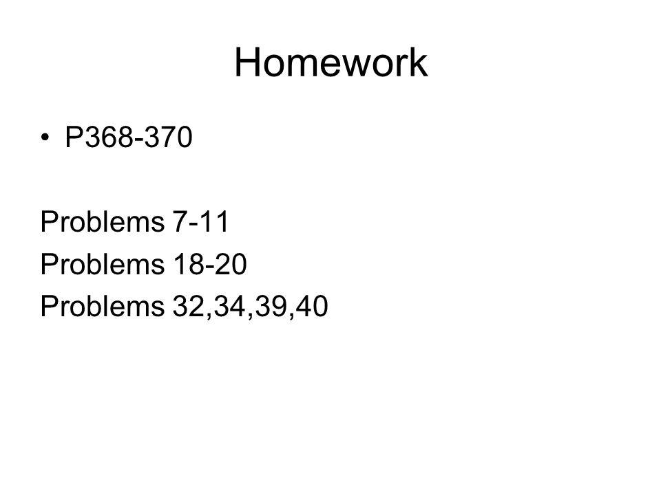 Homework P368-370 Problems 7-11 Problems 18-20 Problems 32,34,39,40