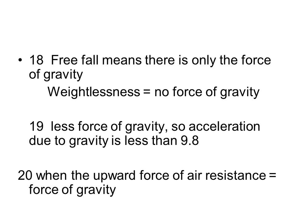 18 Free fall means there is only the force of gravity