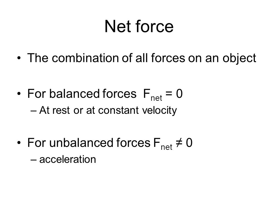Net force The combination of all forces on an object