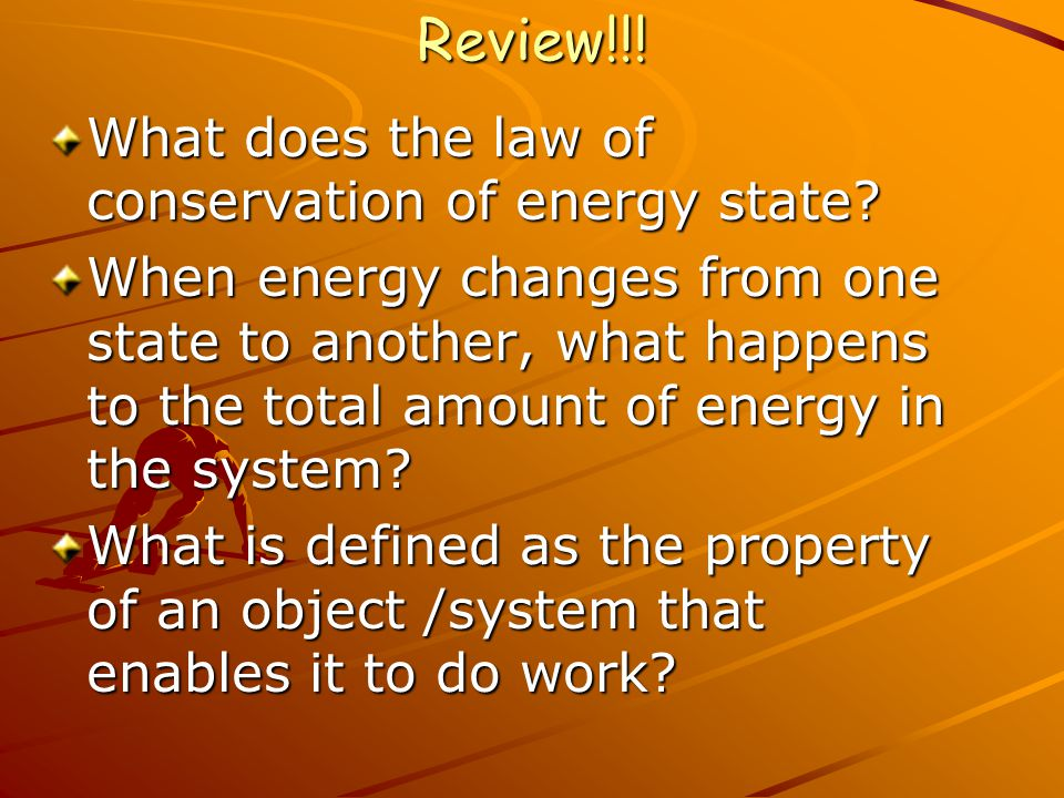Review!!! What does the law of conservation of energy state