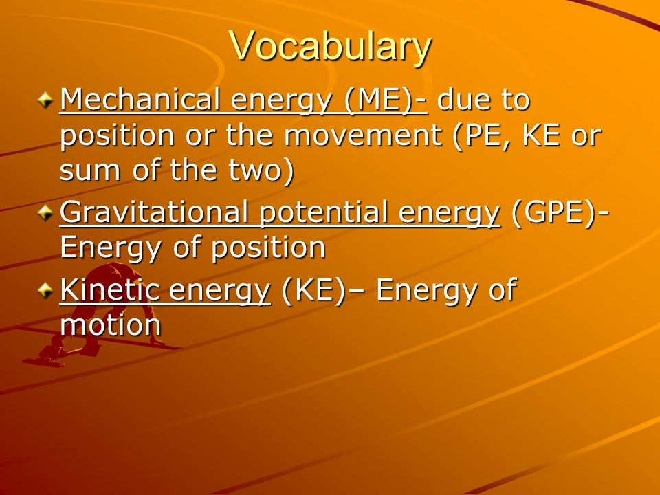Vocabulary Mechanical energy (ME)- due to position or the movement (PE, KE or sum of the two)
