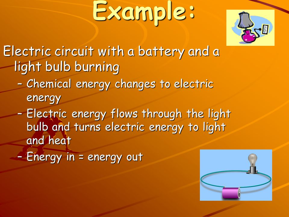 Example: Electric circuit with a battery and a light bulb burning