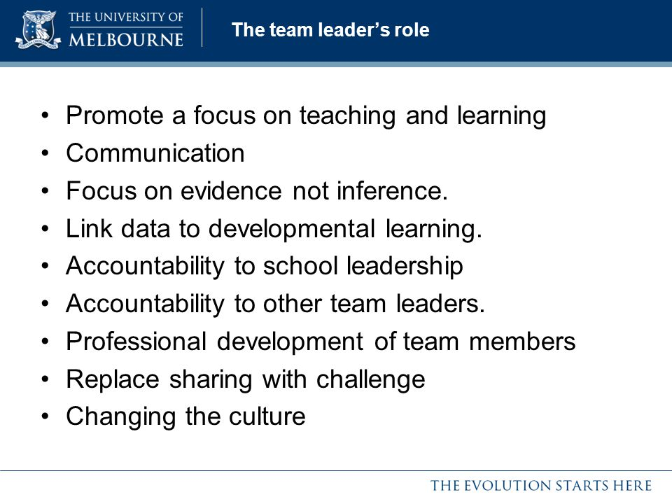 Promote a focus on teaching and learning Communication