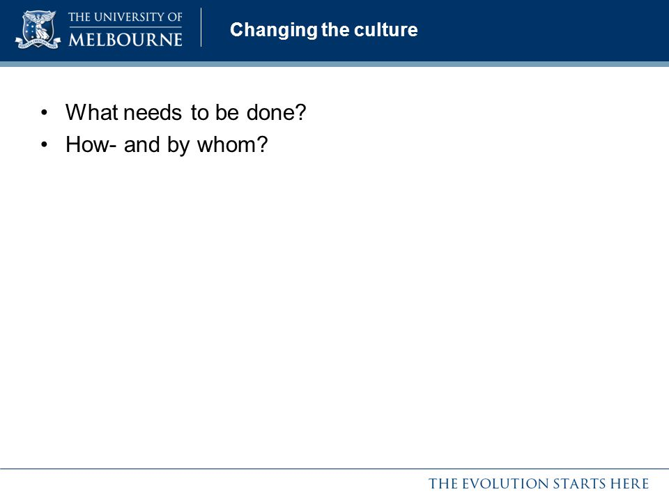 Changing the culture What needs to be done How- and by whom