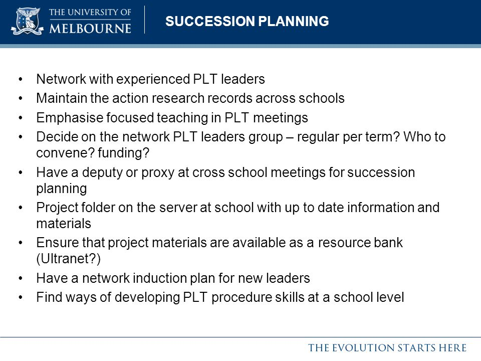 SUCCESSION PLANNING Network with experienced PLT leaders. Maintain the action research records across schools.