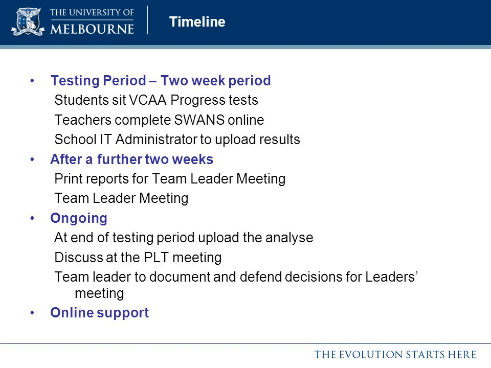 Timeline Testing Period – Two week period. Students sit VCAA Progress tests. Teachers complete SWANS online.