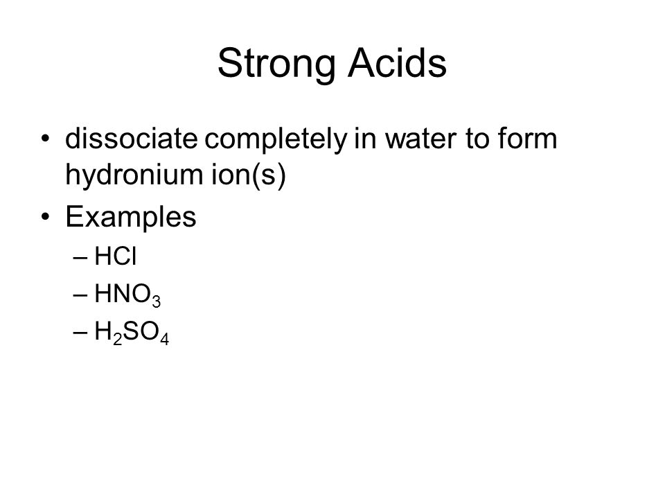 Strong Acids dissociate completely in water to form hydronium ion(s)