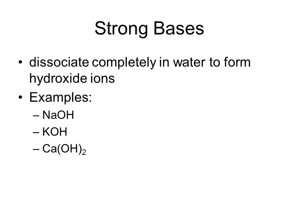 Strong Bases dissociate completely in water to form hydroxide ions