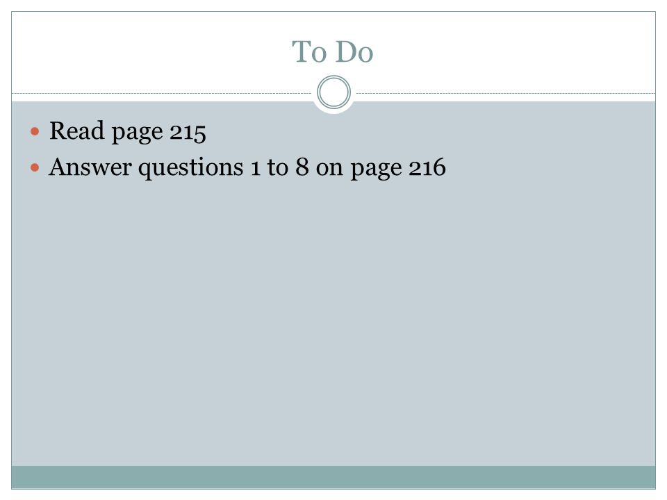 To Do Read page 215 Answer questions 1 to 8 on page 216