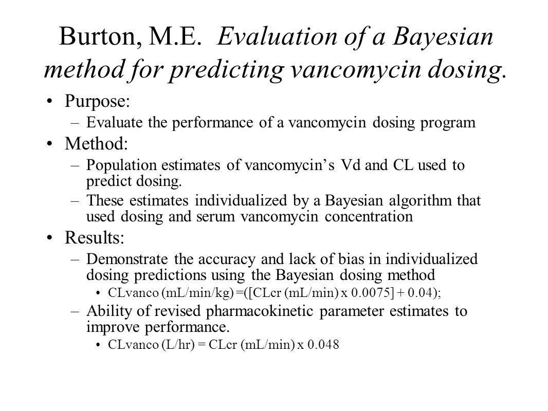 Burton, M.E. Evaluation of a Bayesian method for predicting vancomycin dosing.