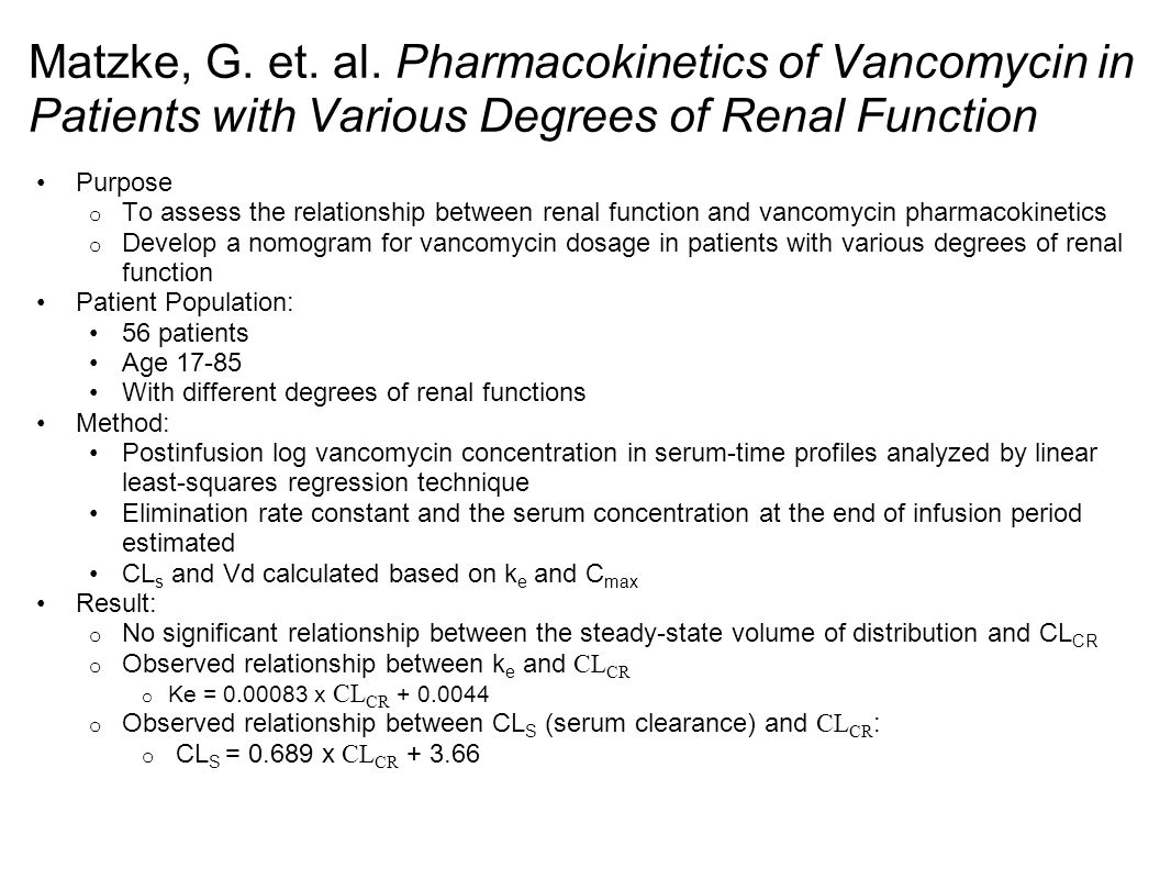 Matzke, G. et. al. Pharmacokinetics of Vancomycin in Patients with Various Degrees of Renal Function
