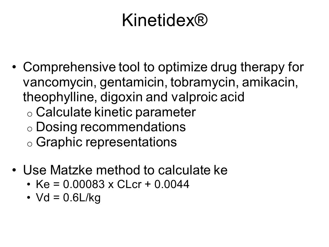 Kinetidex® Comprehensive tool to optimize drug therapy for vancomycin, gentamicin, tobramycin, amikacin, theophylline, digoxin and valproic acid.