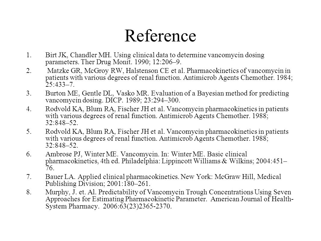 Reference Birt JK, Chandler MH. Using clinical data to determine vancomycin dosing parameters. Ther Drug Monit. 1990; 12:206–9.