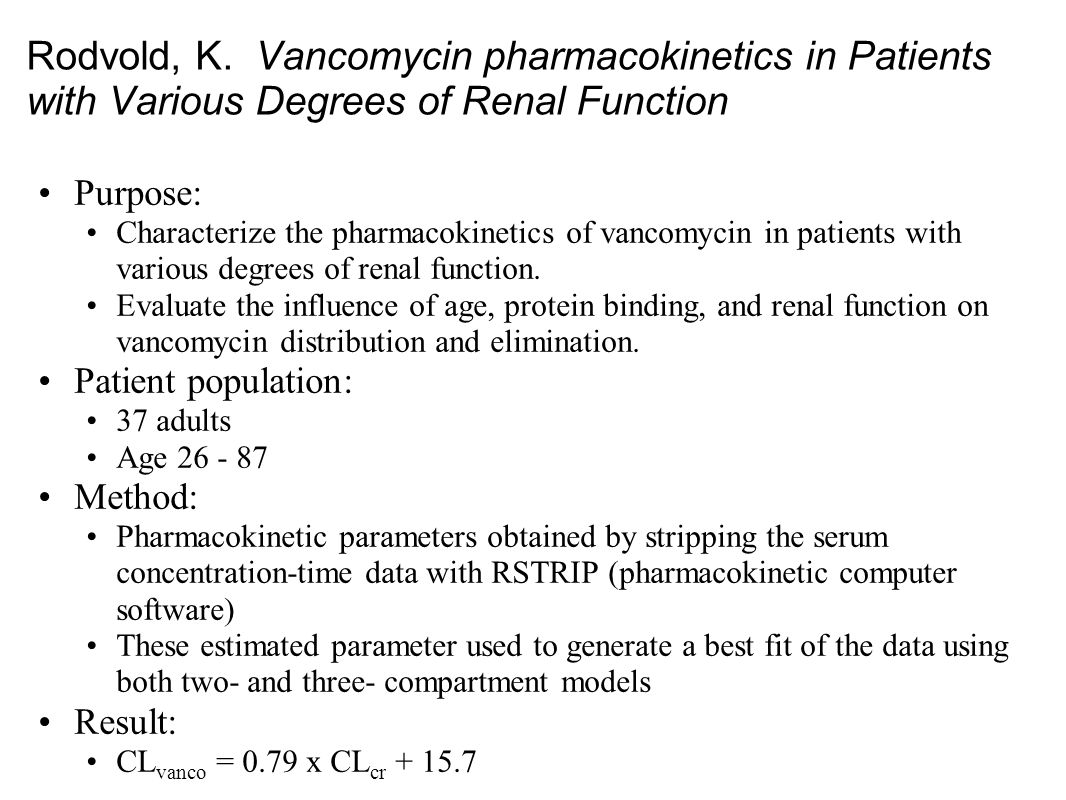 Rodvold, K. Vancomycin pharmacokinetics in Patients with Various Degrees of Renal Function