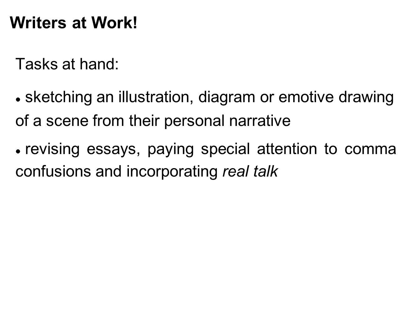 Writers at Work! Tasks at hand: