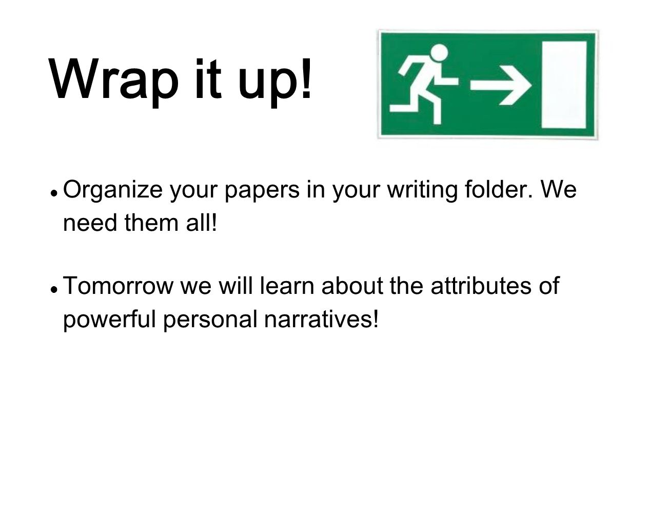 Wrap it up! Organize your papers in your writing folder. We need them all!