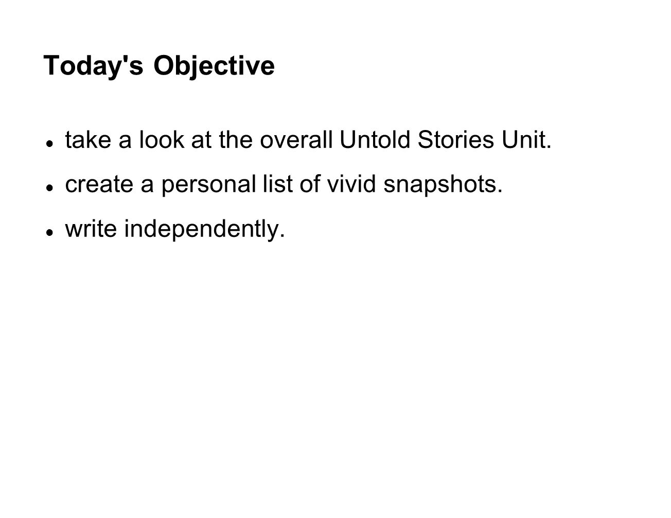 Today s Objective take a look at the overall Untold Stories Unit.