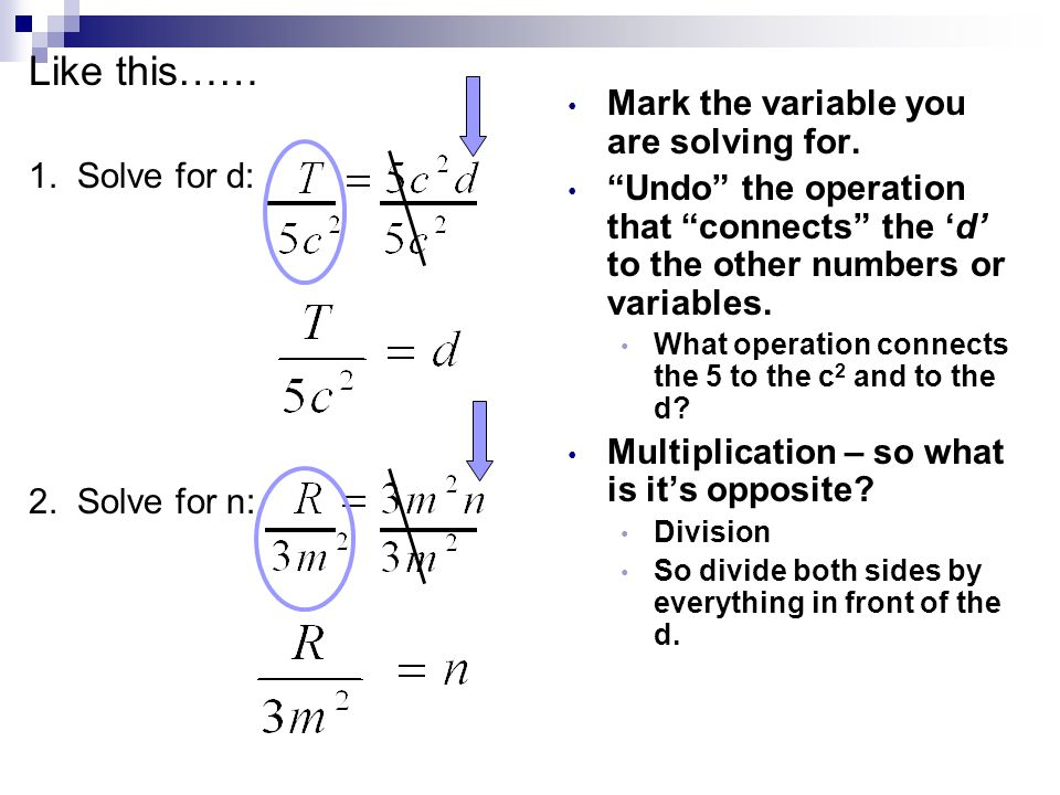 Like this…… Mark the variable you are solving for. 1. Solve for d: