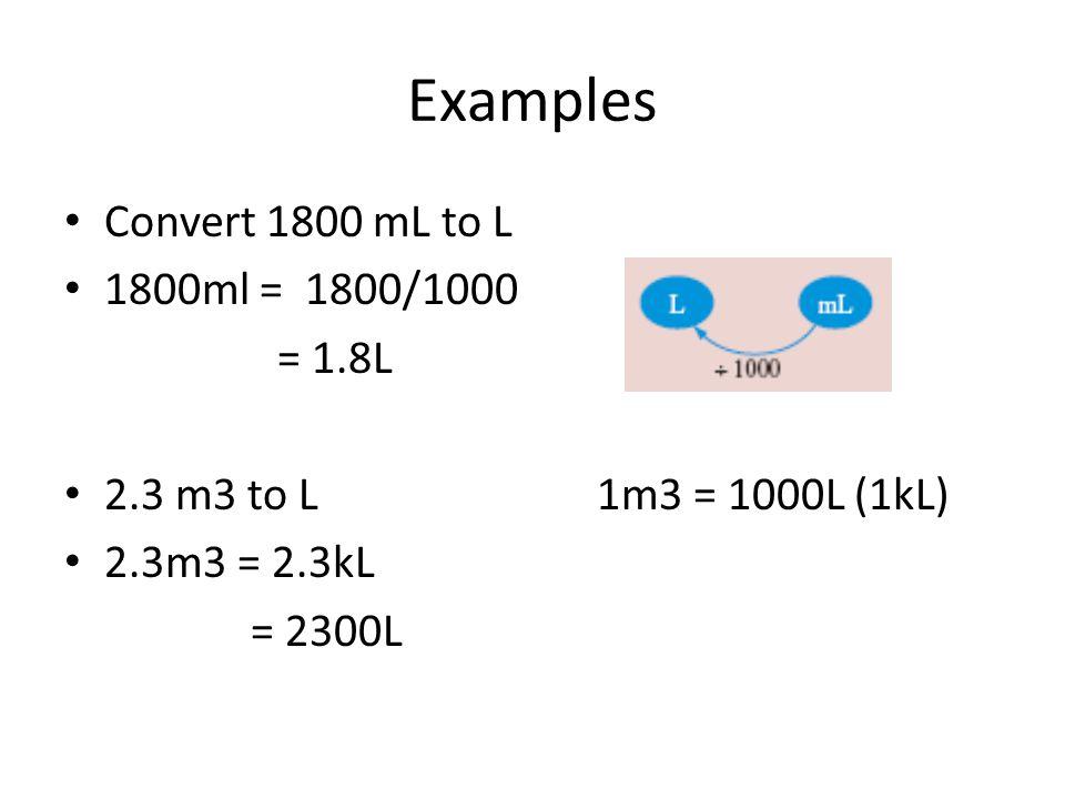 Examples Convert 1800 mL to L 1800ml = 1800/1000 = 1.8L