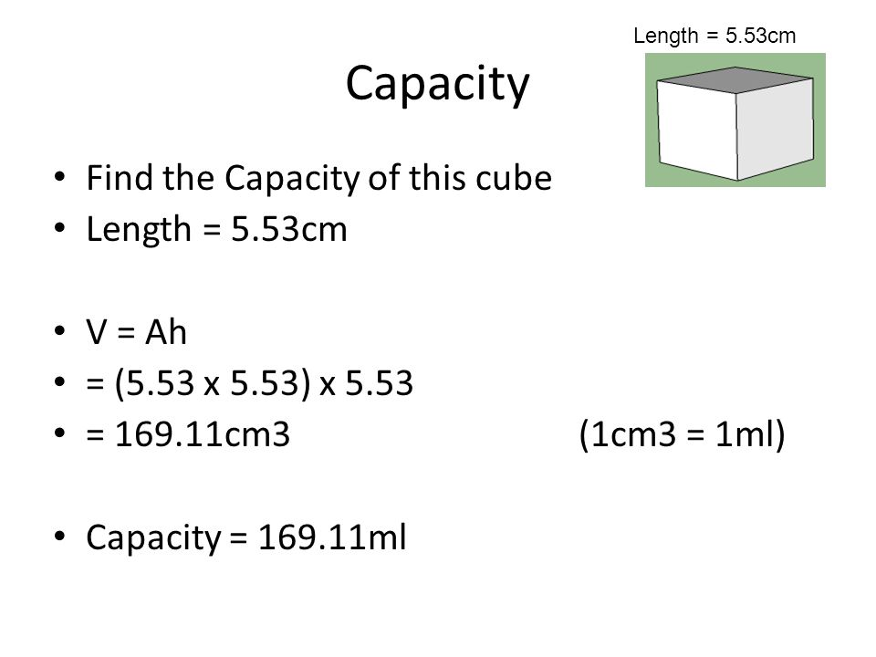 Capacity Find the Capacity of this cube Length = 5.53cm V = Ah