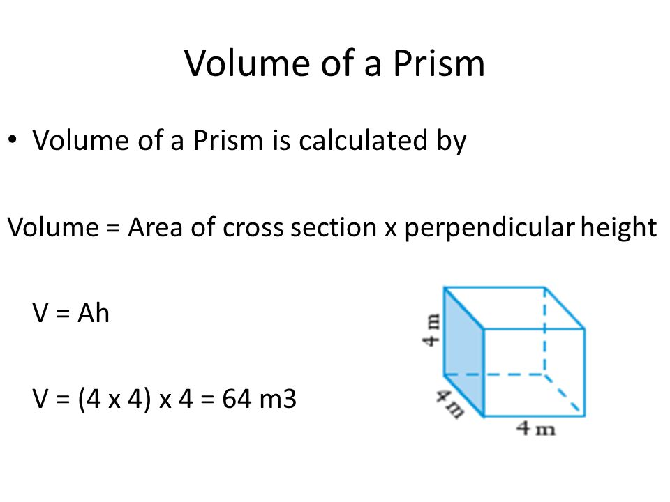 Volume of a Prism Volume of a Prism is calculated by