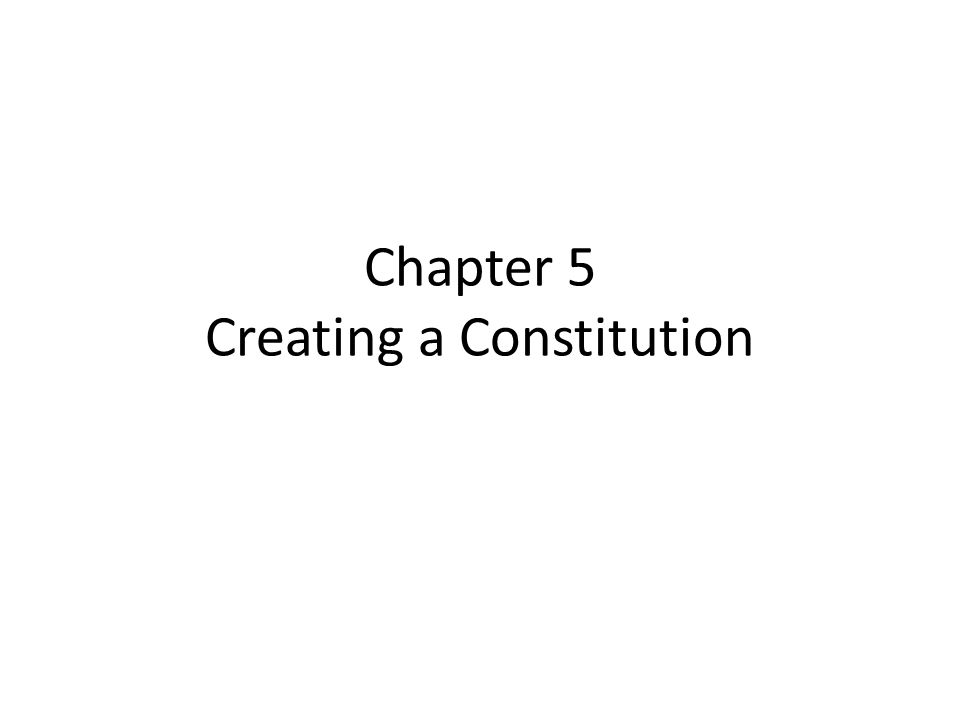 Chapter 5 Creating a Constitution