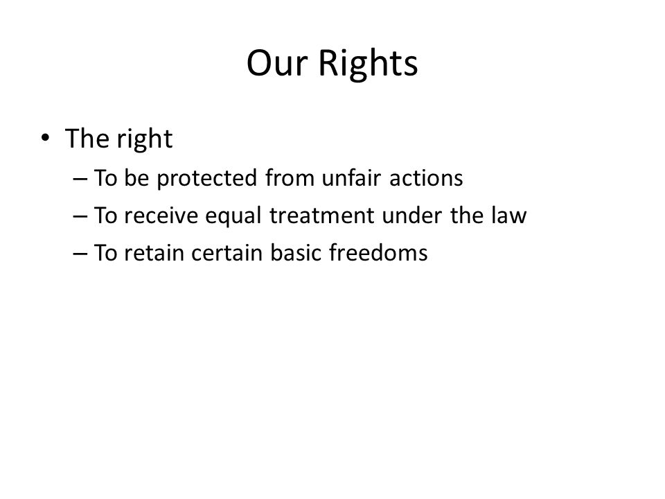 Our Rights The right To be protected from unfair actions